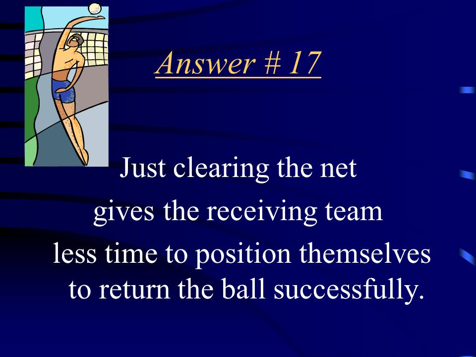 Question # 17 Why should you just clear the net when serving