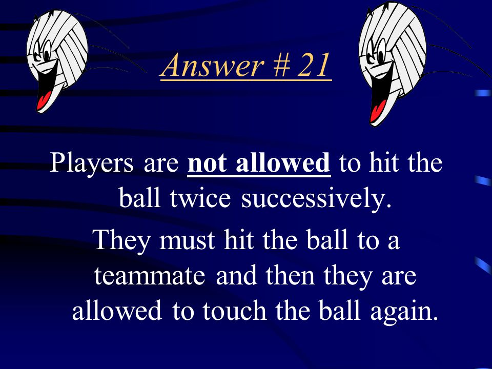 Question # 21 How many times is a player allowed to hit the ball successively