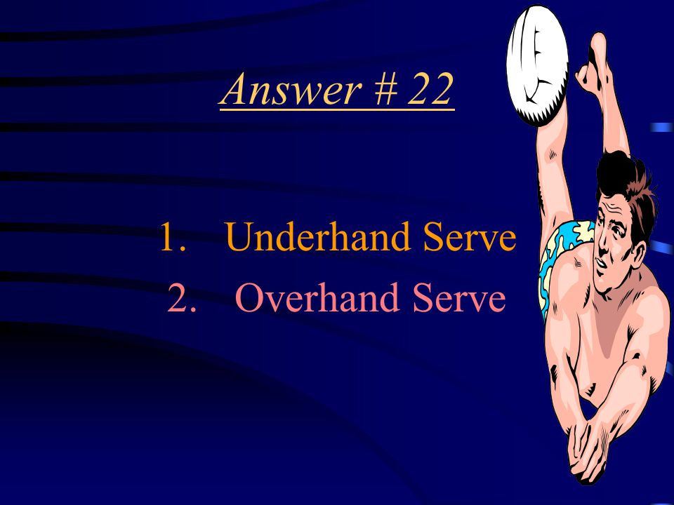 Question # 22 Name two types of serves.