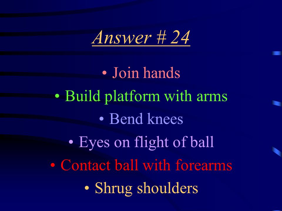 Question # 24 What are the teaching cues associated with the bump