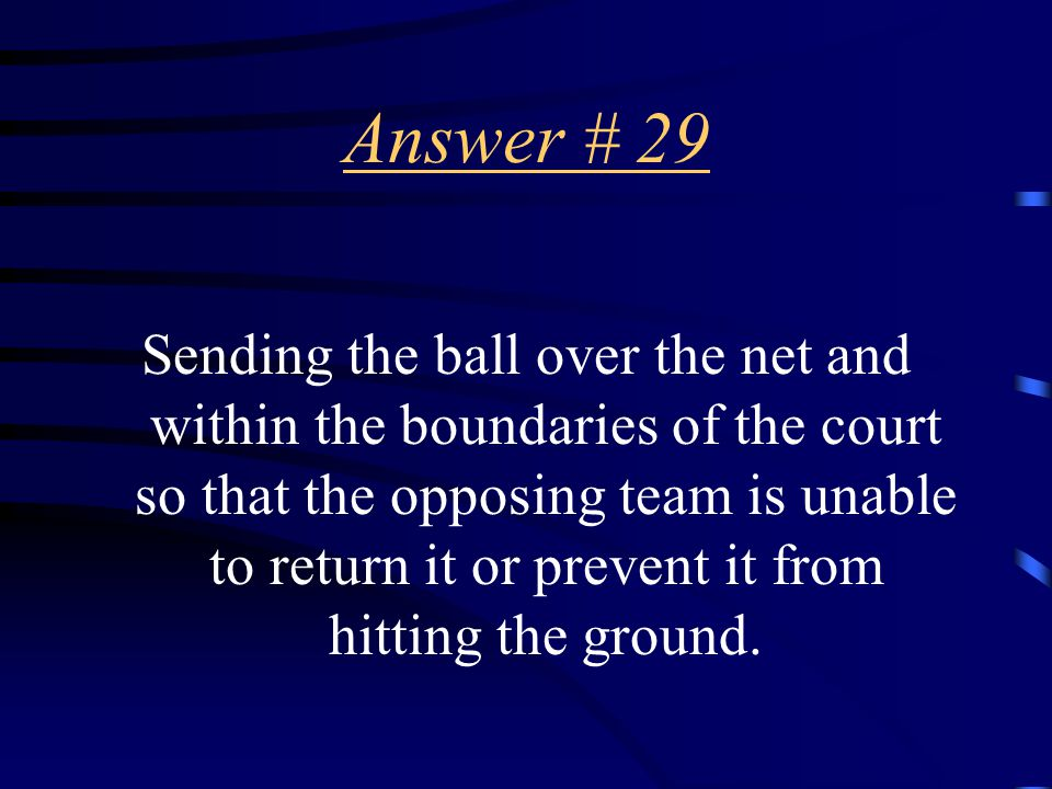 Question # 29 What is the object of the game of Volleyball
