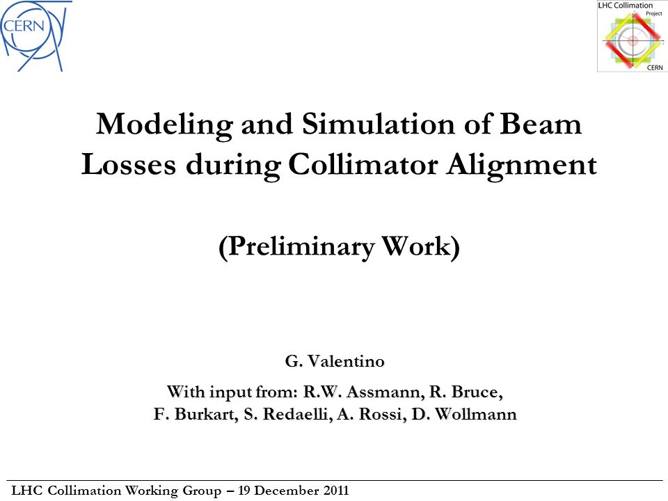 LHC Collimation Working Group – 19 December 2011 Modeling and Simulation of Beam Losses during Collimator Alignment (Preliminary Work) G.