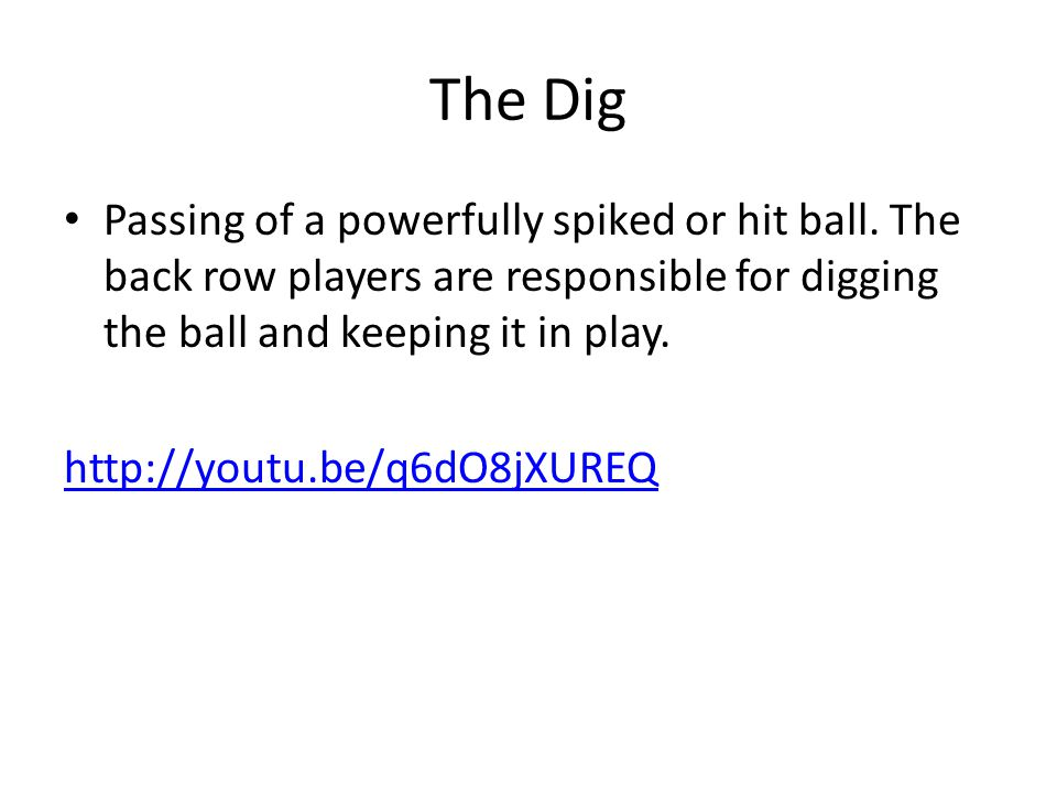 The Dig Passing of a powerfully spiked or hit ball.