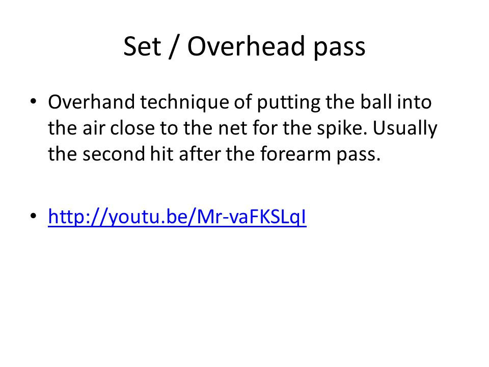 Set / Overhead pass Overhand technique of putting the ball into the air close to the net for the spike.
