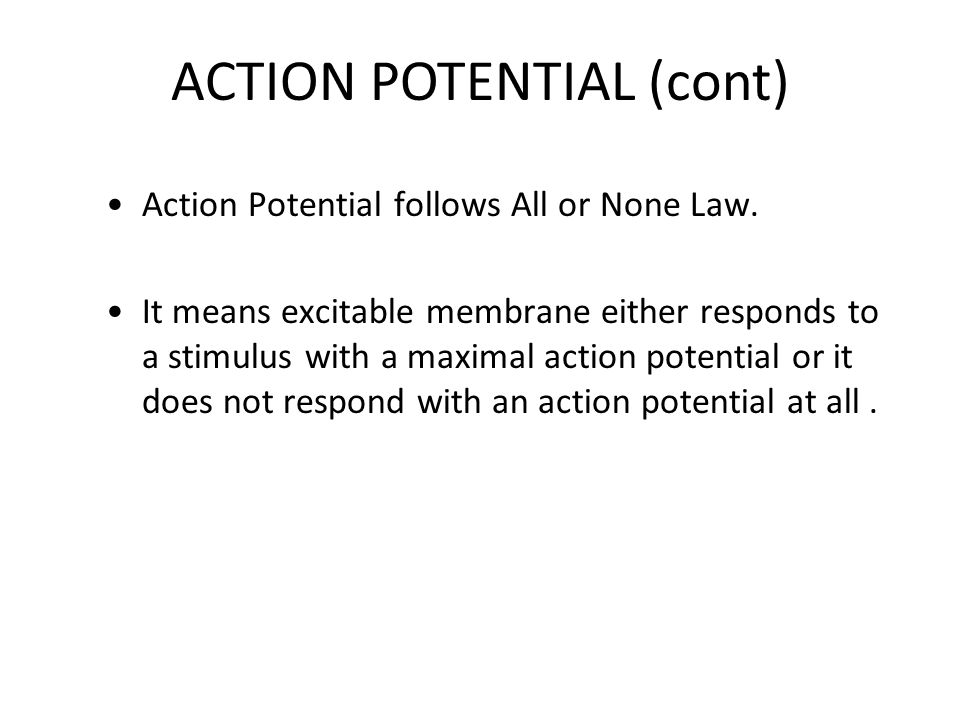 ACTION POTENTIAL (cont) Action Potential follows All or None Law.