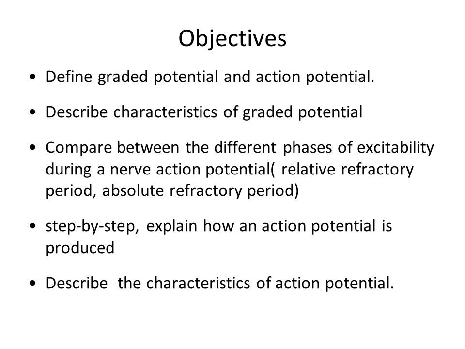 Objectives Define graded potential and action potential.