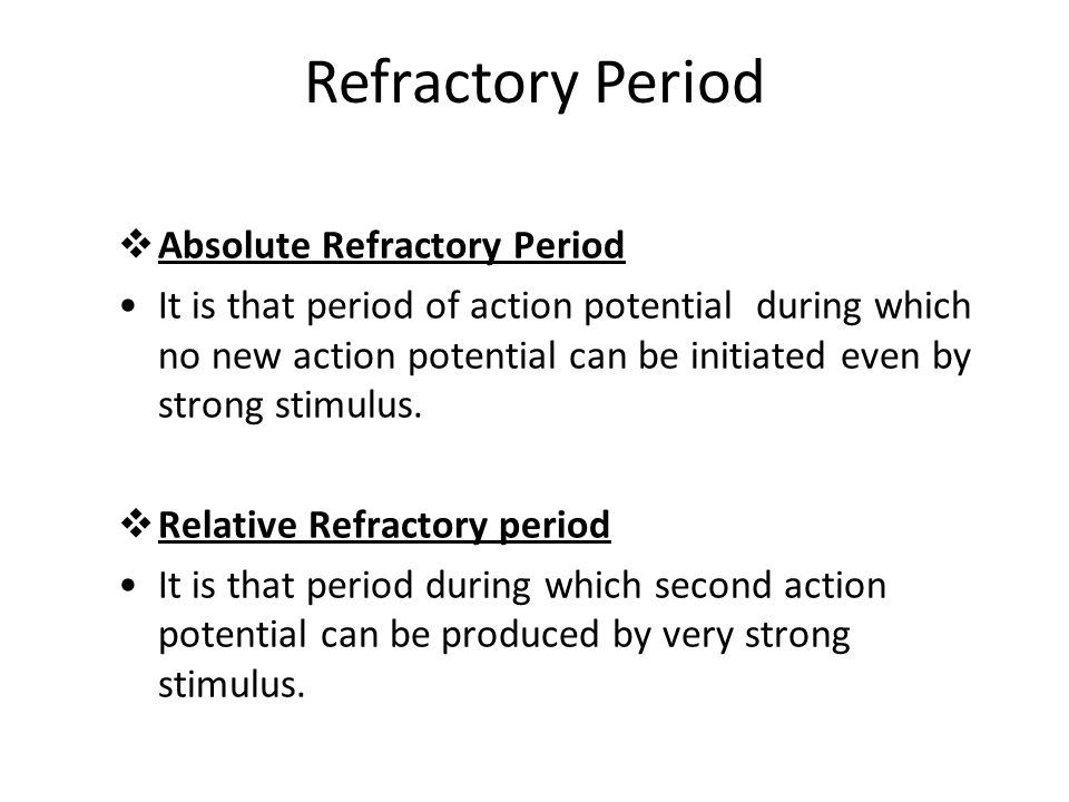 Refractory Period  Absolute Refractory Period It is that period of action potential during which no new action potential can be initiated even by strong stimulus.