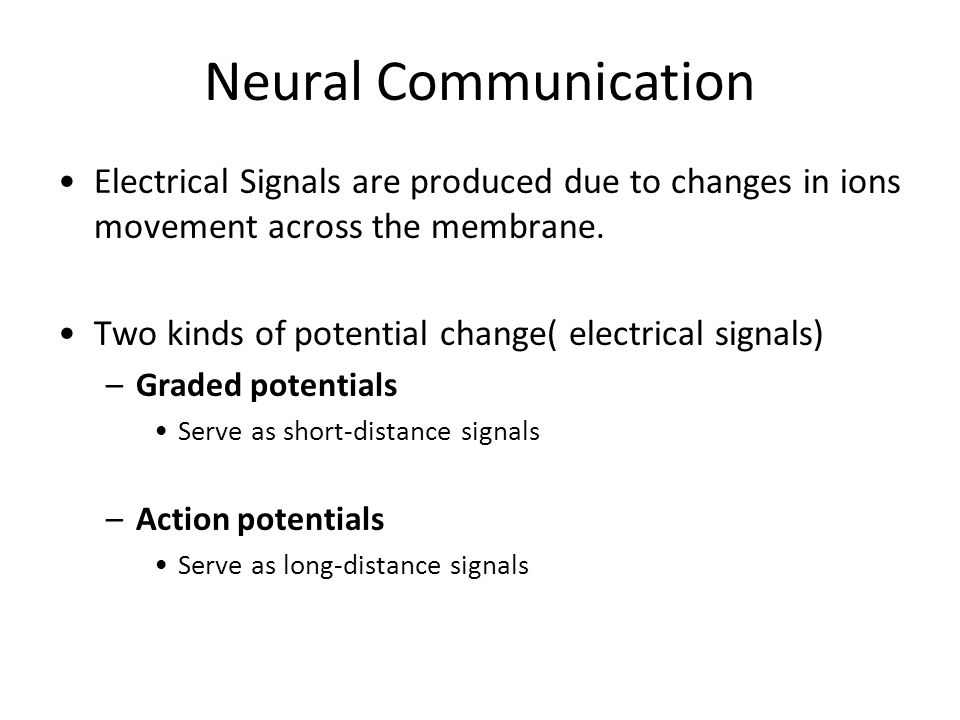 Neural Communication Electrical Signals are produced due to changes in ions movement across the membrane.