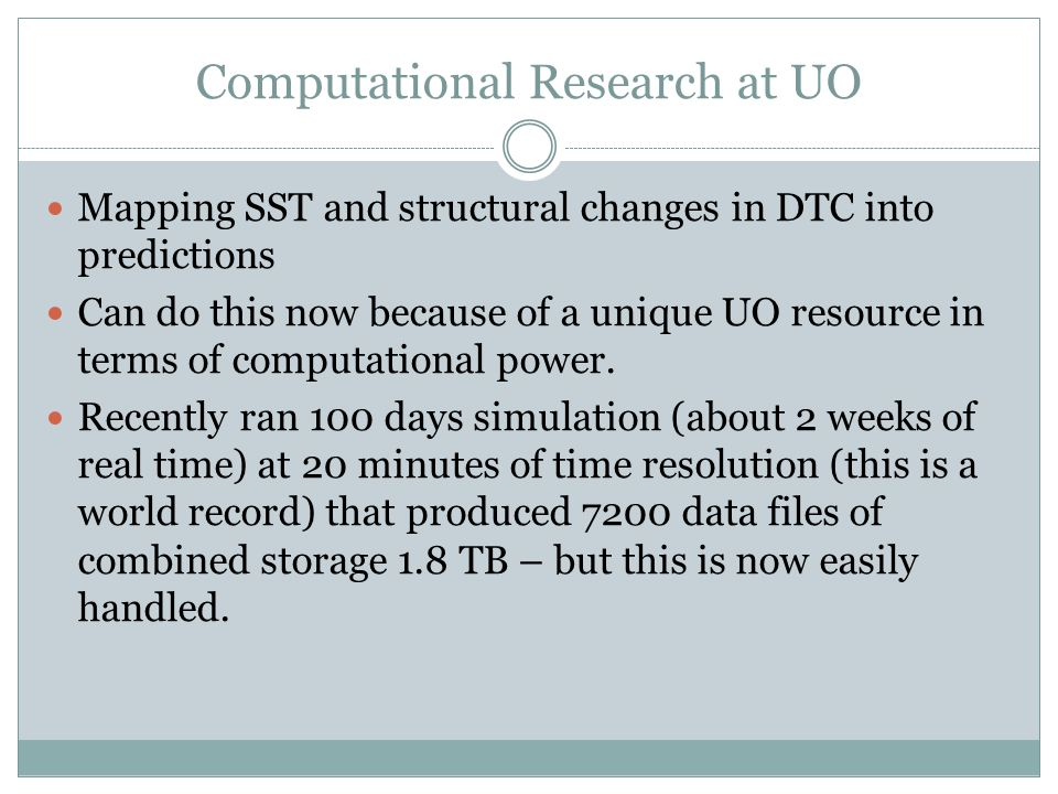 Computational Research at UO Mapping SST and structural changes in DTC into predictions Can do this now because of a unique UO resource in terms of computational power.