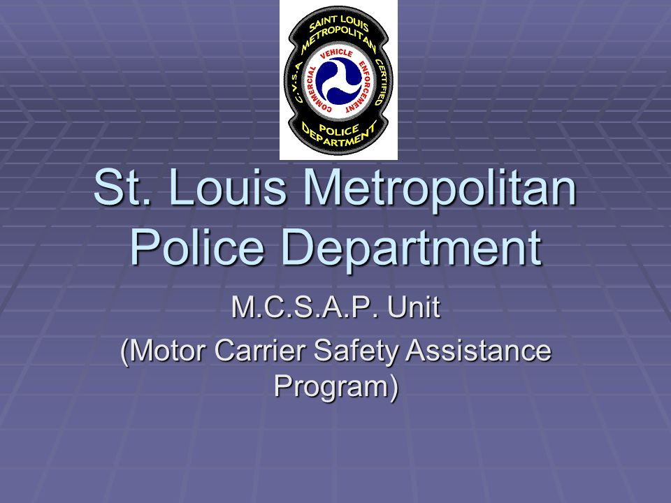 St. Louis Metropolitan Police Department M.C.S.A.P. Unit (Motor Carrier Safety Assistance Program)