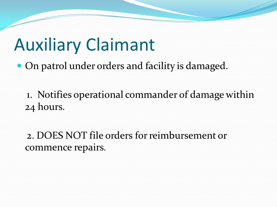 Auxiliary Claimant On patrol under orders and facility is damaged.