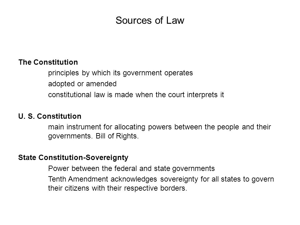 Sources of Law The Constitution principles by which its government operates adopted or amended constitutional law is made when the court interprets it U.