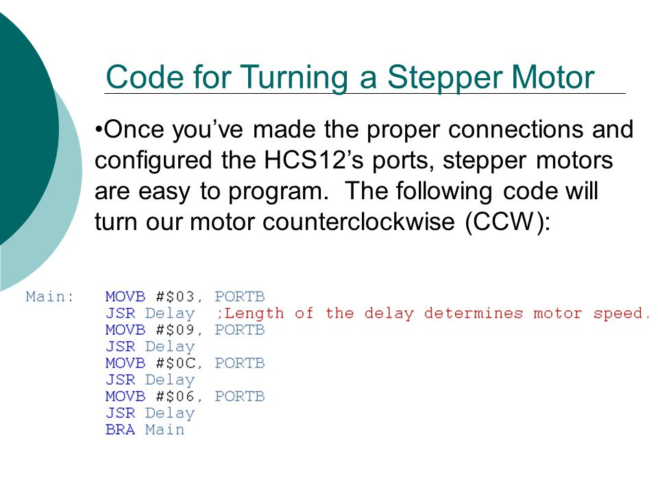 Once you've made the proper connections and configured the HCS12's ports, stepper motors are easy to program.