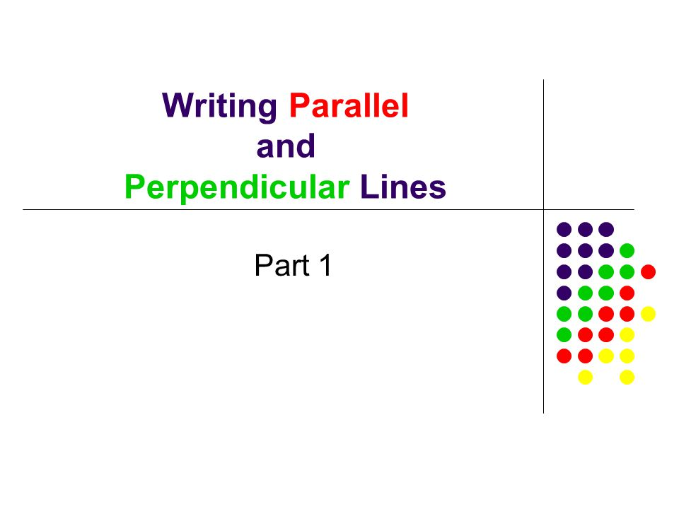 Writing Parallel And Perpendicular Lines Part 1 Parallel Lines