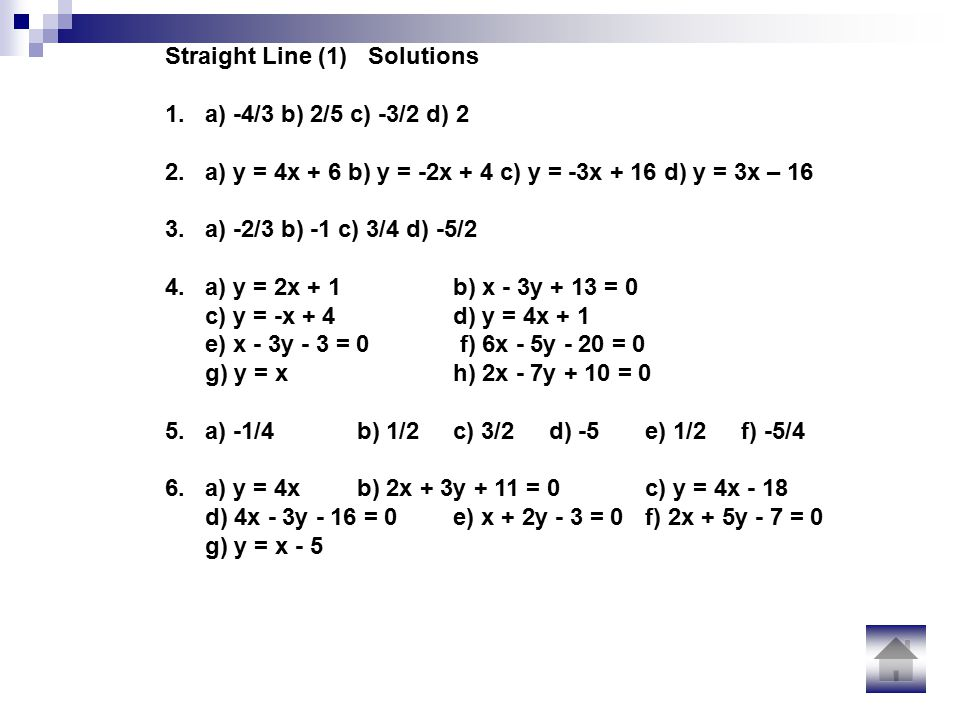 Straight Line (1) Solutions 1. a) -4/3 b) 2/5 c) -3/2 d) 2 2.