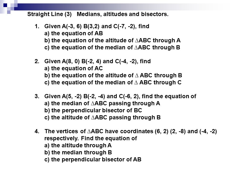Straight Line (3) Medians, altitudes and bisectors.