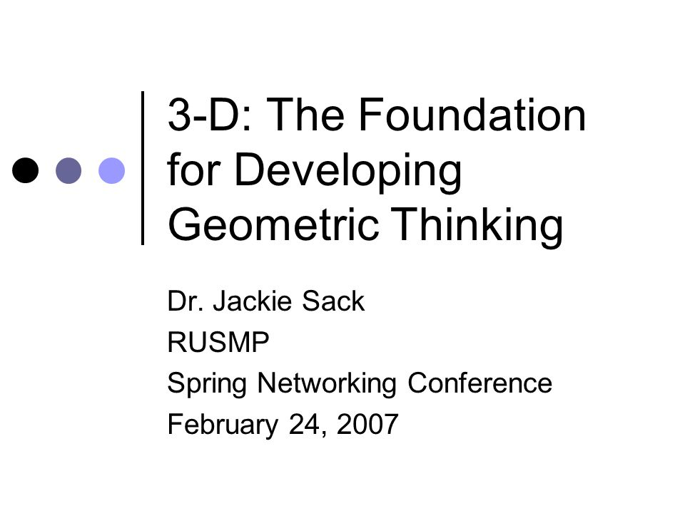 3-D: The Foundation for Developing Geometric Thinking Dr.