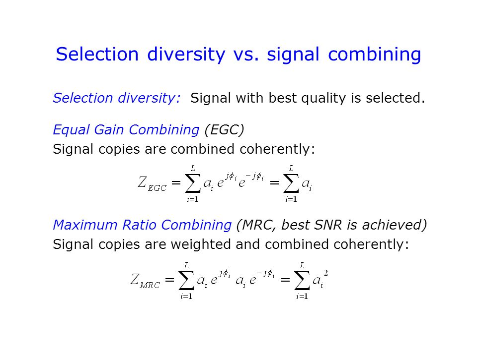 Selection diversity vs. signal combining Selection diversity: Signal with best quality is selected.