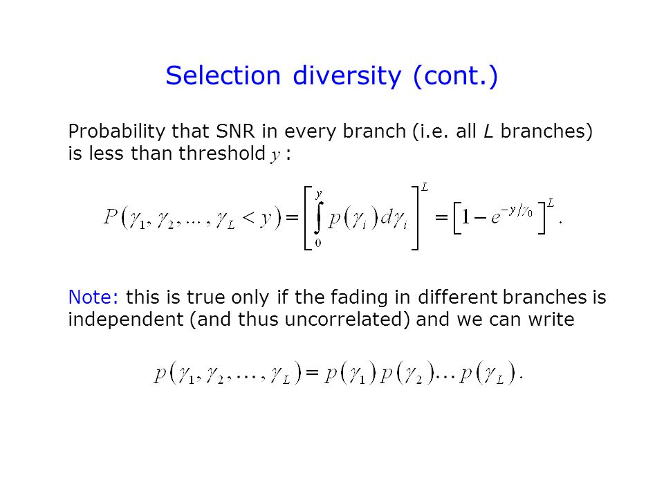 Selection diversity (cont.) Probability that SNR in every branch (i.e.