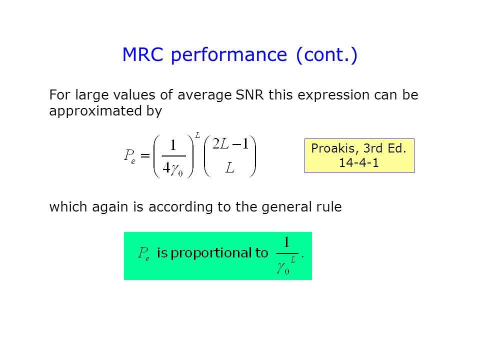 MRC performance (cont.) For large values of average SNR this expression can be approximated by which again is according to the general rule Proakis, 3rd Ed.
