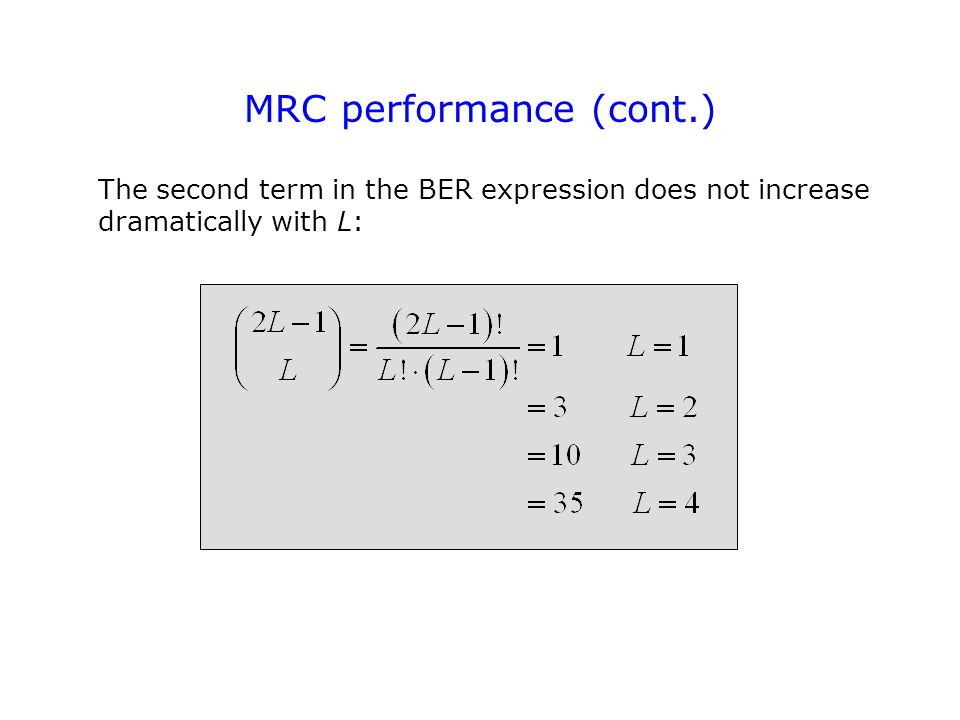 MRC performance (cont.) The second term in the BER expression does not increase dramatically with L: