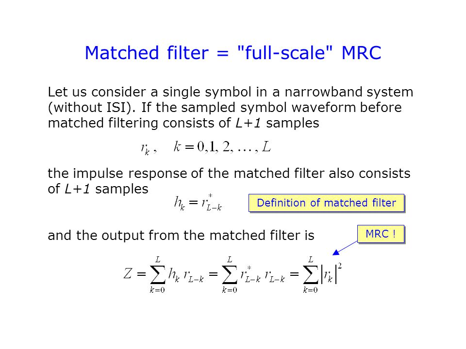 Matched filter = full-scale MRC Let us consider a single symbol in a narrowband system (without ISI).