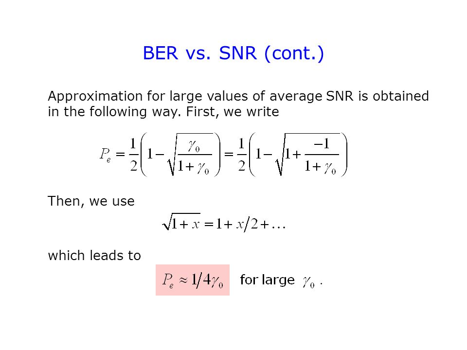 BER vs. SNR (cont.) Approximation for large values of average SNR is obtained in the following way.