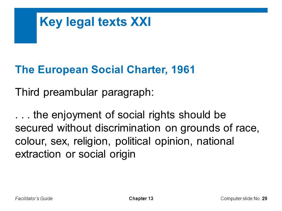 Facilitator's GuideChapter 13 Key legal texts XXI The European Social Charter, 1961 Third preambular paragraph:...