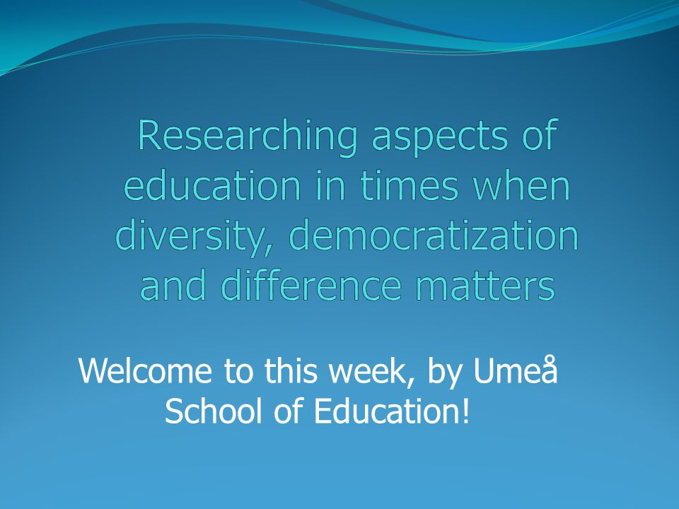 Welcome to this week, by Umeå School of Education!