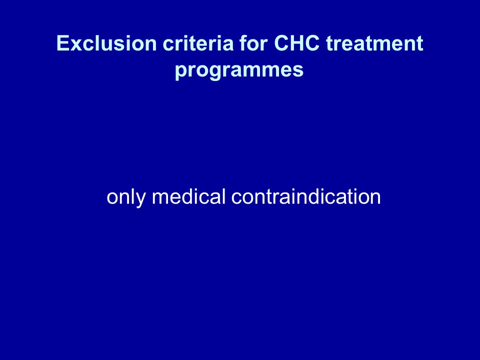Exclusion criteria for CHC treatment programmes only medical contraindication