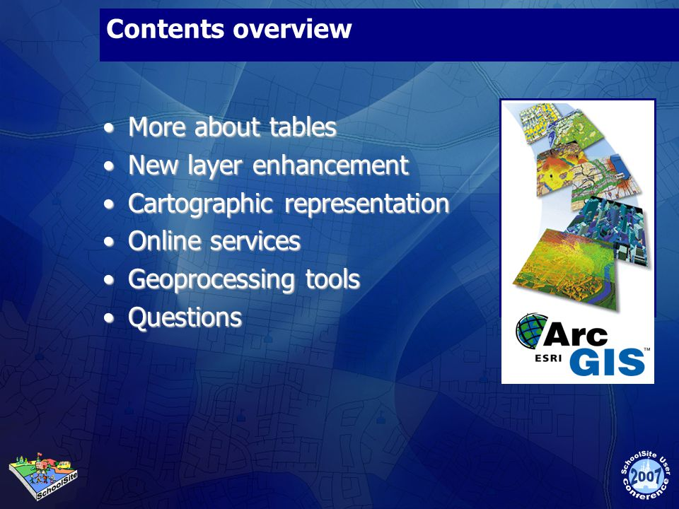 Contents overview More about tablesMore about tables New layer enhancementNew layer enhancement Cartographic representationCartographic representation Online servicesOnline services Geoprocessing toolsGeoprocessing tools QuestionsQuestions