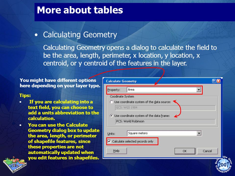 More about tables Calculating Geometry Calculating Geometry opens a dialog to calculate the field to be the area, length, perimeter, x location, y location, x centroid, or y centroid of the features in the layer.