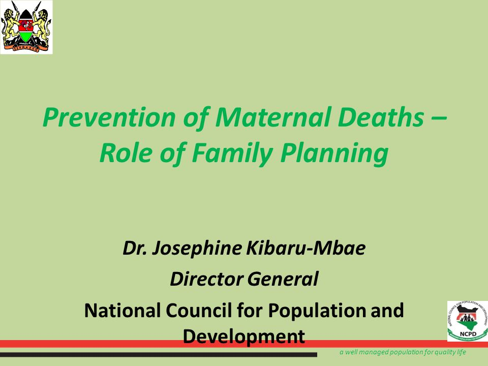 a well managed population for quality life Prevention of Maternal Deaths – Role of Family Planning Dr.