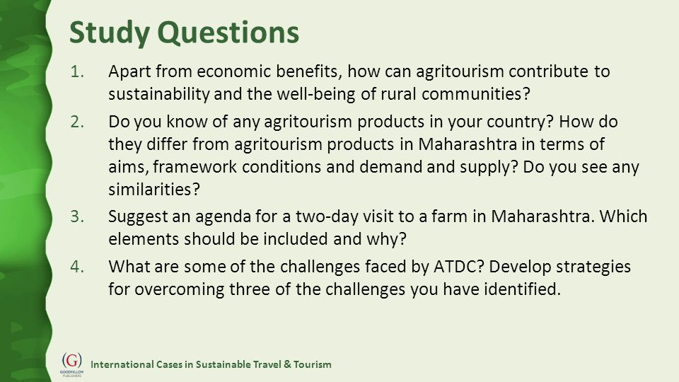 International Cases in Sustainable Travel & Tourism Study Questions 1.Apart from economic benefits, how can agritourism contribute to sustainability and the well-being of rural communities.