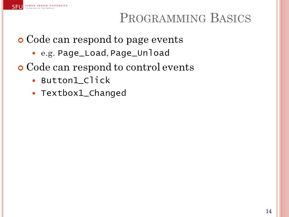 14 P ROGRAMMING B ASICS Code can respond to page events e.g.