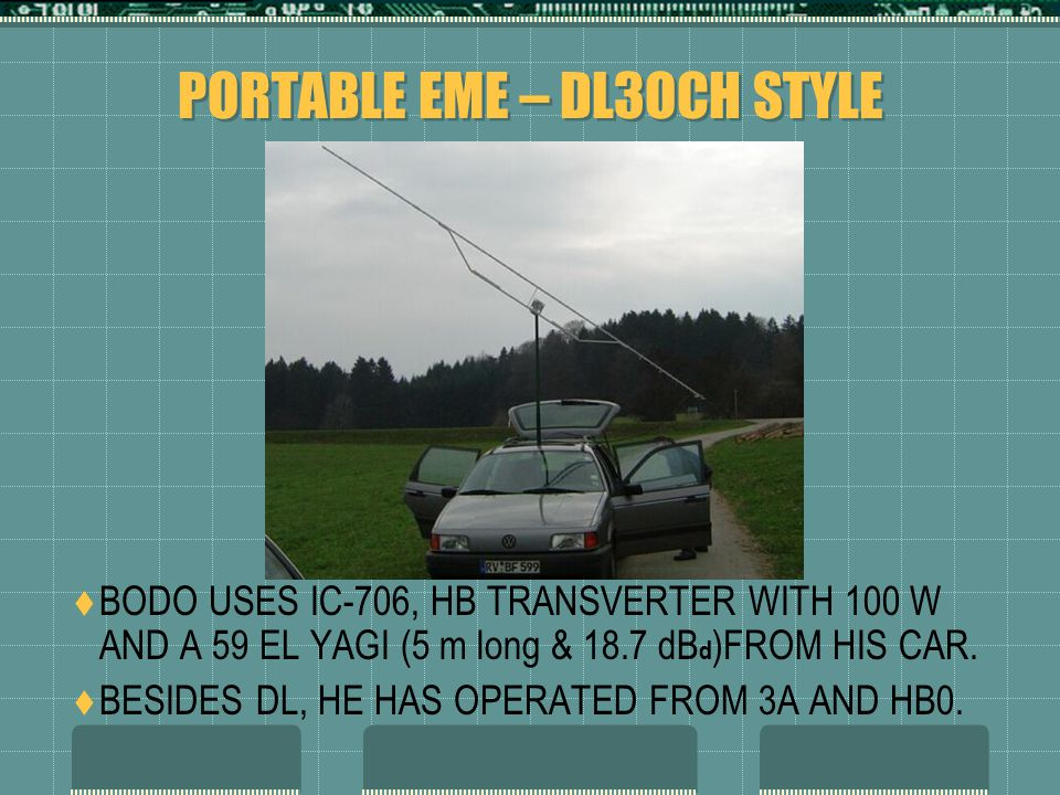 PORTABLE EME – DL3OCH STYLE  BODO USES IC-706, HB TRANSVERTER WITH 100 W AND A 59 EL YAGI (5 m long & 18.7 dB d )FROM HIS CAR.