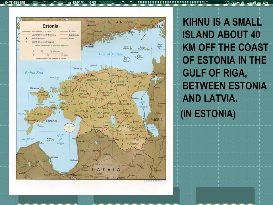 KIHNU IS A SMALL ISLAND ABOUT 40 KM OFF THE COAST OF ESTONIA IN THE GULF OF RIGA, BETWEEN ESTONIA AND LATVIA.