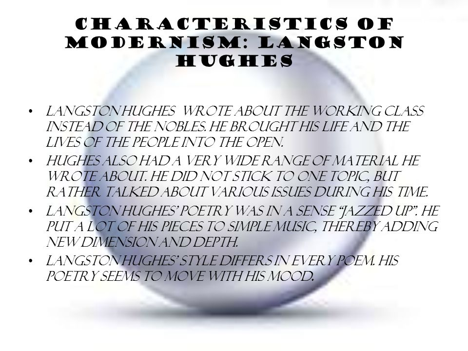 Characteristics of modernism: Langston Hughes Langston Hughes wrote about the working class instead of the nobles.
