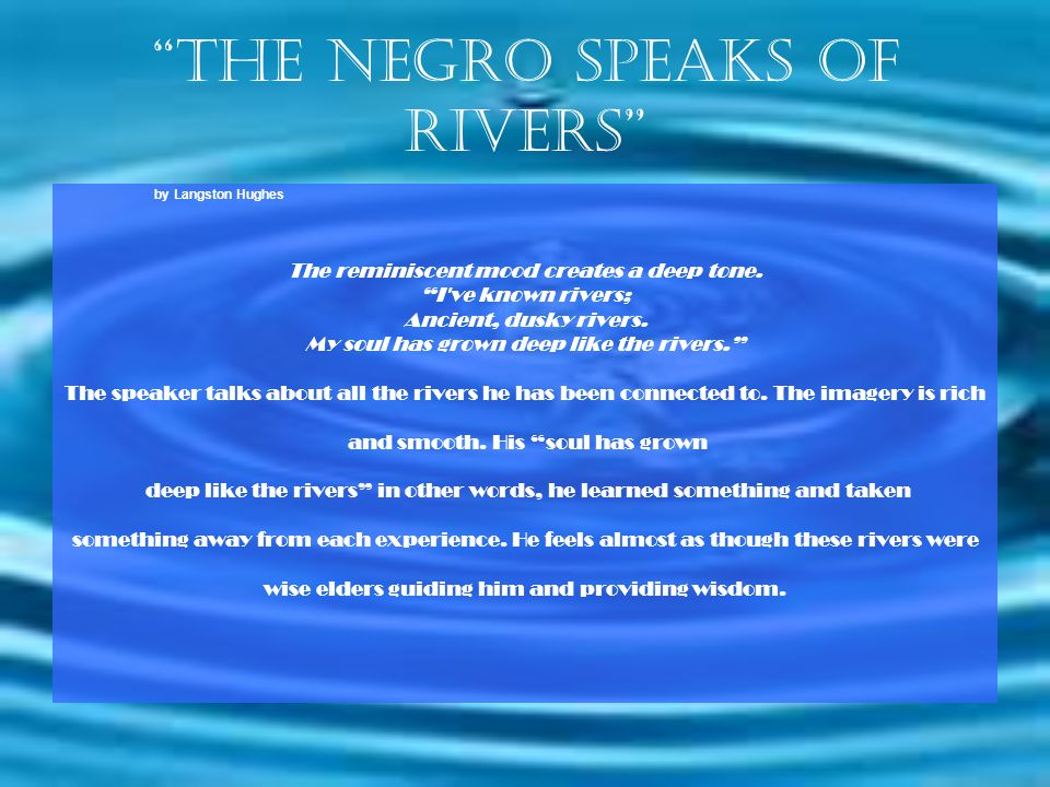 The negro speaks of rivers by Langston Hughes The reminiscent mood creates a deep tone.