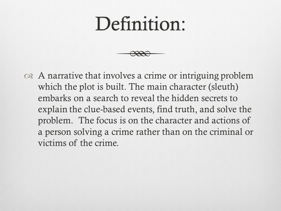 Definition:  A narrative that involves a crime or intriguing problem which the plot is built.