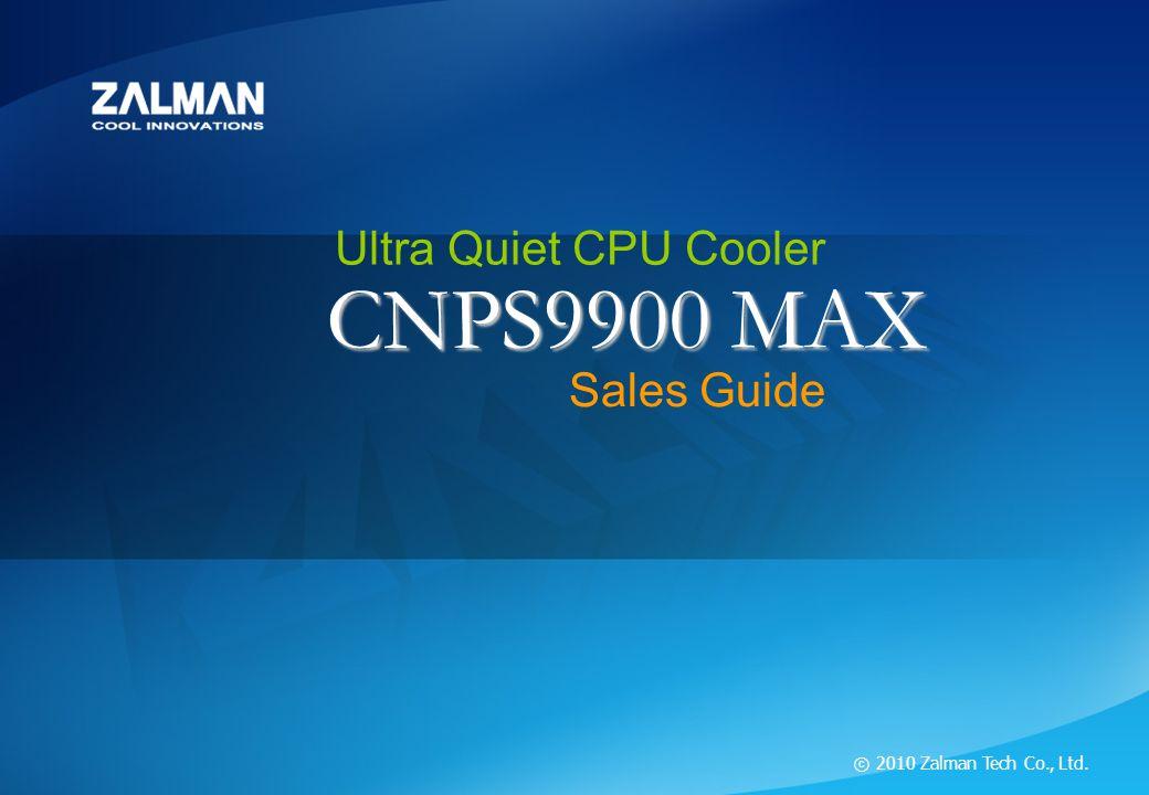 ⓒ 2010 Zalman Tech Co , Ltd  CNPS9900 MAX Ultra Quiet CPU