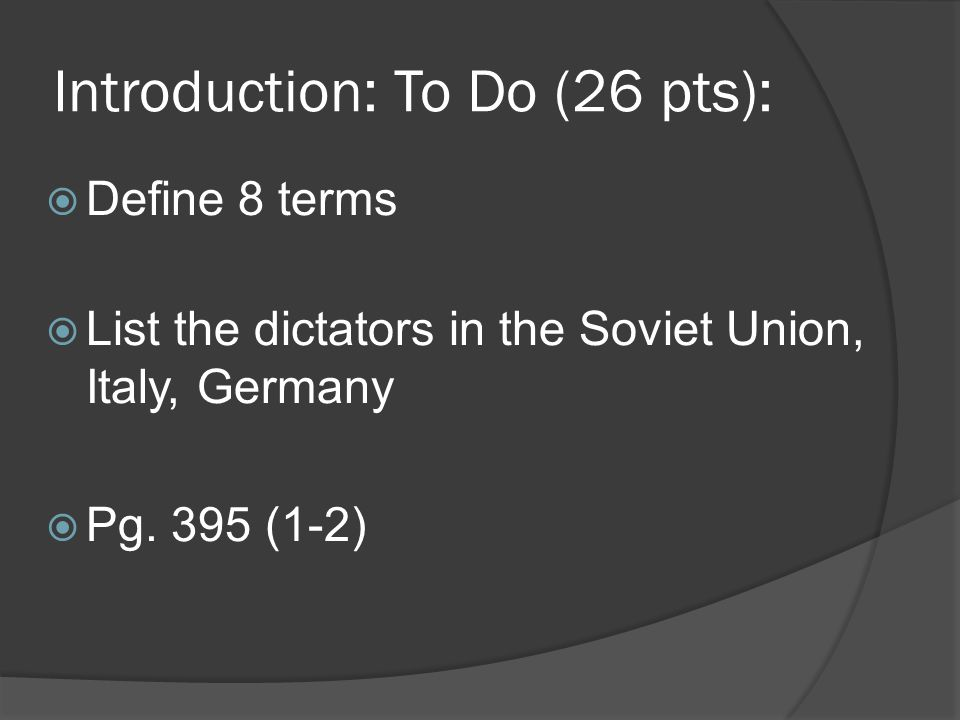 Introduction: To Do (26 pts):  Define 8 terms  List the dictators in the Soviet Union, Italy, Germany  Pg.