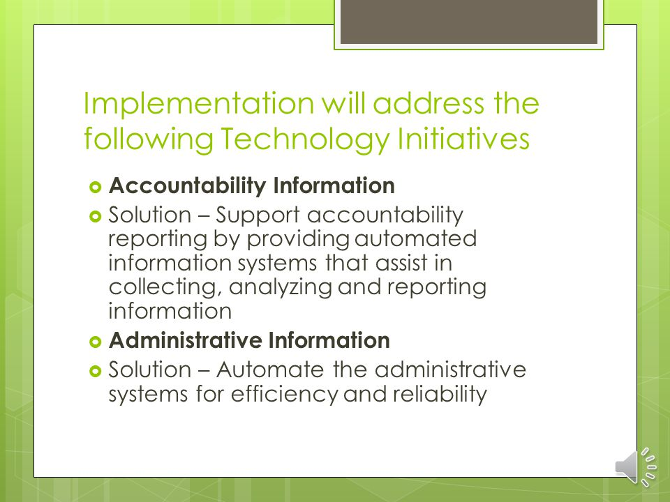 Implementation will address the following Technology Initiatives Instructional Information Solutions- Contribute to learning support and planning by providing timely access to information in a format that facilitates use for instruction Student Information Solutions – Support student data management by managing and delivering the software systems used to enroll, schedule, grade and document academic progress
