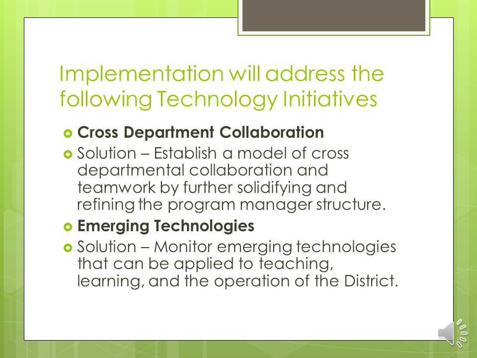 Implementation will address the following Technology Initiatives  Central Support Organization  Solution – Continue the implementation of best practices for the technical support Help Desk.