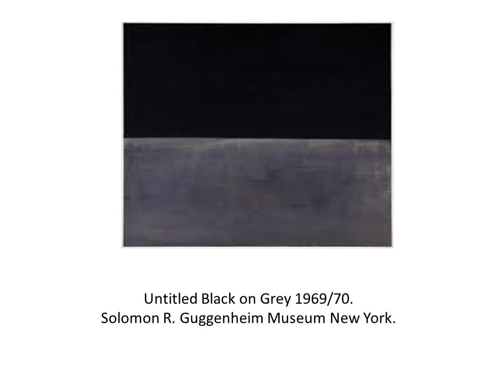 Untitled Black on Grey 1969/70. Solomon R. Guggenheim Museum New York.