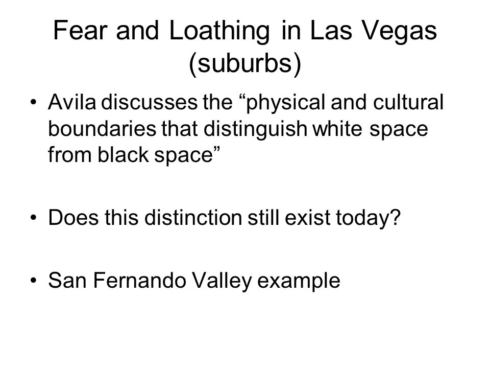 Fear and Loathing in Las Vegas (suburbs) Avila discusses the physical and cultural boundaries that distinguish white space from black space Does this distinction still exist today.