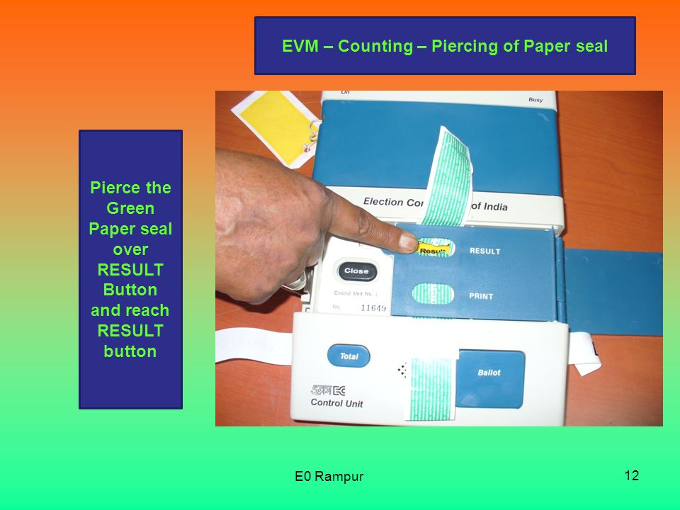 Pierce the Green Paper seal over RESULT Button and reach RESULT button EVM – Counting – Piercing of Paper seal 12 E0 Rampur