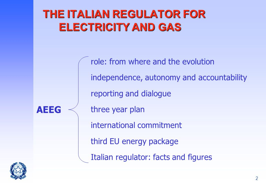 2 THE ITALIAN REGULATOR FOR ELECTRICITY AND GAS role: from where and the evolution independence, autonomy and accountability reporting and dialogue three year plan international commitment third EU energy package Italian regulator: facts and figures AEEG