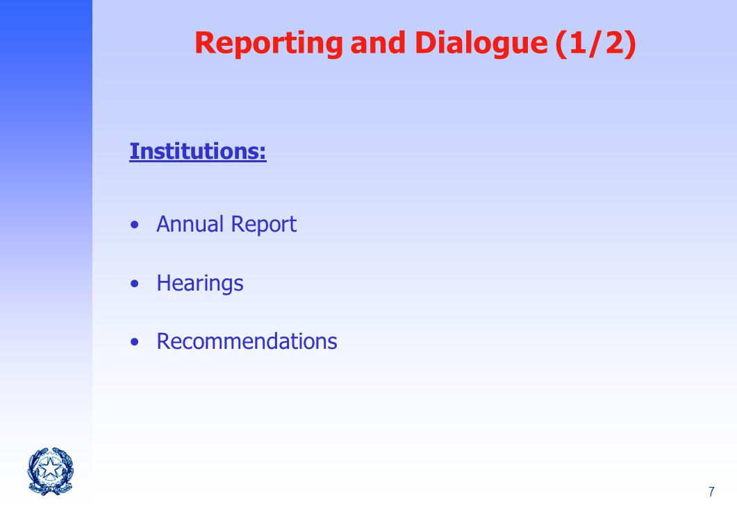 7 Reporting and Dialogue (1/2) Institutions: Annual Report Hearings Recommendations
