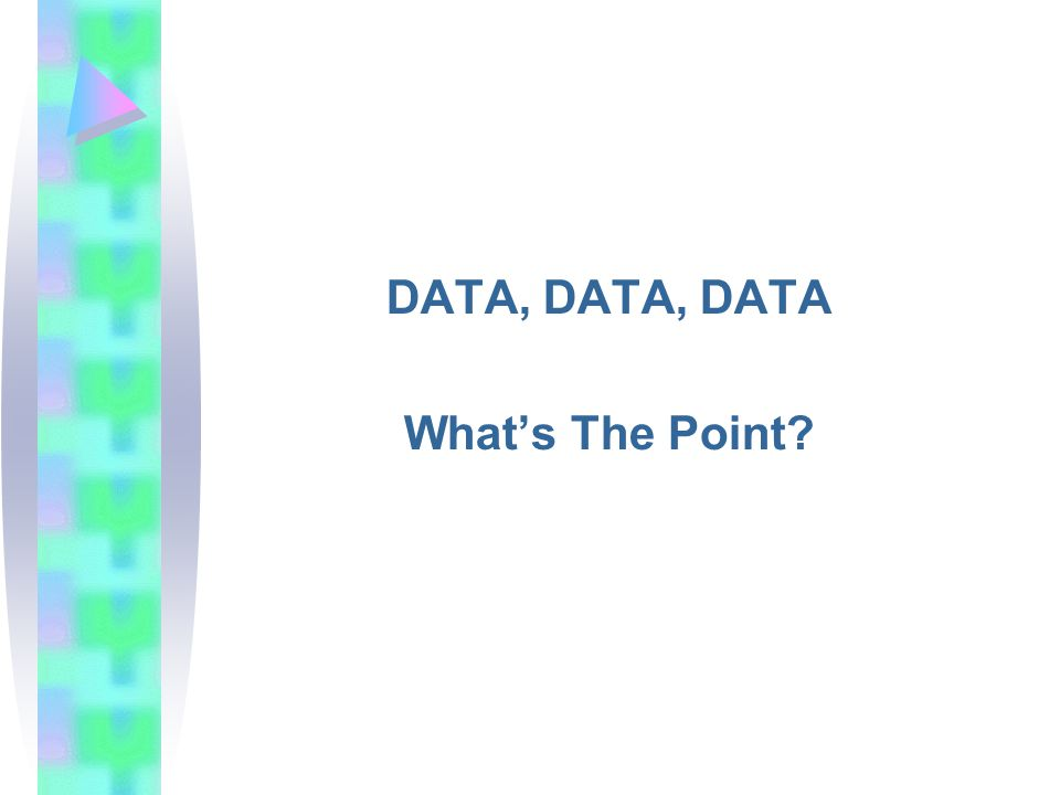 DATA, DATA, DATA What's The Point
